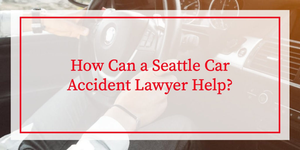 How Can A Seattle Car Accident Lawyer Help?